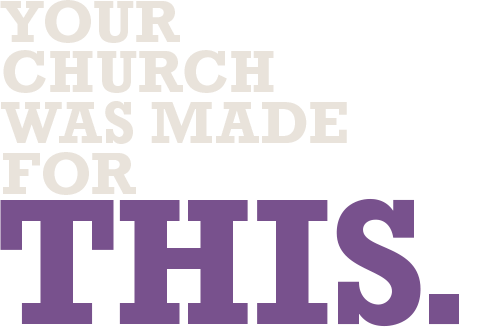 Your Church was made for this