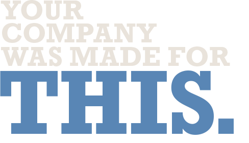 Your company was made for this