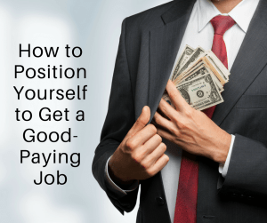 How to Position Yourself to Get a Good Paying Job
