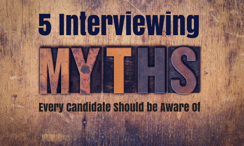 5 Interviewing Myths Every Candidate Should be Aware Of
